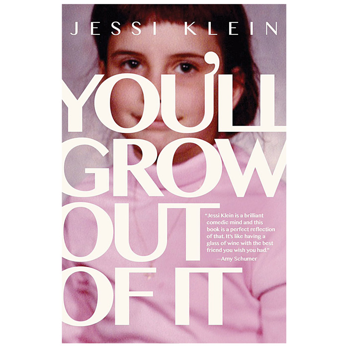 <h3>YOU'LL GROW OUT OF IT<br>by Jessi Klein</h3>